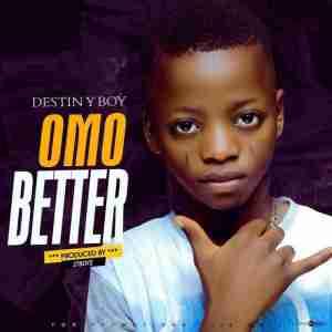 Destiny Boy - Omo Better (Prod. By 2TBoiz)